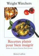 Couverture du livre « Recettes Plaisir Pour Bien Maigrir » de Weight Watchers aux éditions Robert Laffont