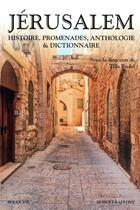 Couverture du livre « Jérusalem ; histoire, promenades, anthologie & dictionnaire » de Olivier Poivre D'Arvor et Tilla Rudel aux éditions Bouquins