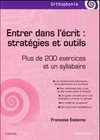Couverture du livre « Entrer dans l'écrit : stratégies et outils ; plus de 200 exercices et un syllabaire » de Francoise Estienne aux éditions Elsevier-masson