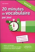 Couverture du livre « 20 minutes de vocabulaire par jour. 50 sequences pour ameliorer son expression » de Karin Ueltschi aux éditions Ellipses