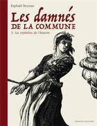 Couverture du livre « Les damnés de la Commune T.3 ; les orphelins de l'histoire » de Raphael Meyssan aux éditions Delcourt