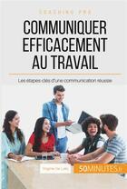 Couverture du livre « Comment communiquer efficacement au travail ? ; le b.a.-ba de la communication en entreprise » de Virginie De Lutis aux éditions 50 Minutes