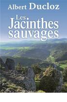 Couverture du livre « Jacinthes sauvages » de Albert Ducloz aux éditions De Boree