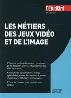 Couverture du livre « Les métiers des jeux vidéos et de l'image (8e édition) » de Jean-Michel Oullion aux éditions L'etudiant