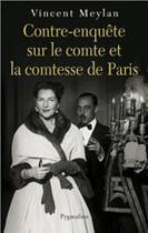 Couverture du livre « Contre-enquête sur le comte et la comtesse de paris » de Vincent Meylan aux éditions Pygmalion