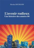 Couverture du livre « L'avenir radieux ; une histoire des années 90 » de Nicolas Bourgoin aux éditions Baudelaire