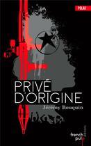 Couverture du livre « Privé d'origine » de Jeremy Bouquin aux éditions French Pulp