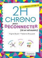 Couverture du livre « 2h chrono pour vraiment déconnecter » de Fabienne Broucaret et Virginie Boutin aux éditions Dunod