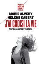 Couverture du livre « J'ai choisi la vie ; être bipolaire et s'en sortir » de Marie Alvery et Helene Gabert aux éditions Payot