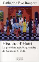 Couverture du livre « Histoire d'Haïti ; la première république noire du Nouveau Monde » de Catherine Eve Roupert aux éditions Perrin