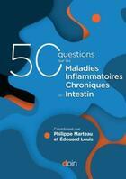 Couverture du livre « 50 questions sur les maladies inflammatoires chroniques de l'intestin (MICI) » de Edouard Louis et Philippe Marteau aux éditions Doin
