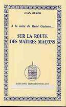 Couverture du livre « A La Suite De Rene Guenon Sur La Route Des Maitres Macons T.1 » de Jean Reyor aux éditions Traditionnelles