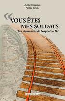 Couverture du livre « Vous êtes mes soldats ; les Aquitains de Napoléon III » de Joelle Dusseau et Pierre Brana aux éditions Sud Ouest Editions