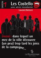 Couverture du livre « Les Costello t.1 ; dans lequel un mec de la ville découvre (un peu) trop tard les joies de la campagne... » de Laurent Bettoni aux éditions La Bourdonnaye