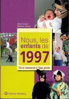 Couverture du livre « Nous, Les Enfants De 1997 ; De La Naissance A L'Age Adulte » de Mathieu Grossi et Marie Grossi aux éditions Wartberg