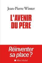 Couverture du livre « L'avenir du père ; réinventer sa place ? » de Jean-Pierre Winter aux éditions Albin Michel