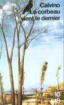 Couverture du livre « Le Corbeau Vient Le Dernier » de Italo Calvino aux éditions 10/18