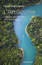 Couverture du livre « L'Amazonie ; histoire, géographie, environnement » de Francois-Michel Le Tourneau aux éditions Cnrs