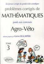 Couverture du livre « Problèmes corrigés de mathématiques posés aux concours agro-veto t.3 » de Karine Beaurpere aux éditions Ellipses Marketing