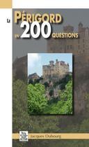 Couverture du livre « Le Périgord en 200 questions » de Jacques Dubourg aux éditions Editions Sutton