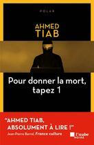 Couverture du livre « Pour donner la mort, tapez 1 » de Ahmed Tiab aux éditions Editions De L'aube