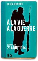 Couverture du livre « À la vie, à la guerre - 21 août 1914 » de Julien Hervieux aux éditions 12-21