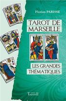 Couverture du livre « Tarot de Marseille ; les grandes thématiques » de Florian Parisse aux éditions Trajectoire
