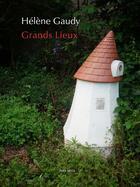 Couverture du livre « Grands lieux » de Helene Gaudy aux éditions Joca Seria