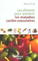 Couverture du livre « Aliments Pour Prevenir Les Maladies Cardio-Vasculaires » de Pierre Vican aux éditions Delville