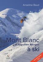 Couverture du livre « Mont Blanc et Aiguilles rouges à ski (édition 2017) » de Anselme Baud aux éditions Nevicata