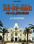 Couverture du livre « Sidi-Bel-Abbès de ma jeunesse t.2 ; les alentours » de Louis Abadie aux éditions Gandini Jacques