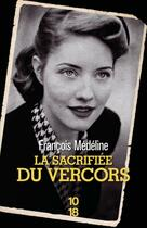 Couverture du livre « La sacrifiée du Vercors » de Francois Medeline aux éditions 10/18