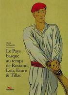 Couverture du livre « Le Pays basque au temps de Rostand, Loti, Faure et Tillac » de Claude Dendaletche aux éditions Pimientos