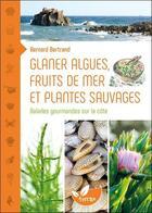 Couverture du livre « Glaner algues, fruits de mer et plantes sauvages ; balades gourmandes sur la côte » de Bernard Bertrand aux éditions De Terran