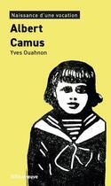 Couverture du livre « Albert Camus, naissance d'une vocation » de Yves Ouahnon aux éditions Riveneuve