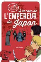 Couverture du livre « Les disciples invisibles ; à la cour de l'empereur du Japon » de Alban Marilleau et Cyril Lepeigneux aux éditions Mame