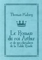 Couverture du livre « Le roman du roi Arthur et de ses chevaliers de la Table Ronde » de Thomas Malory aux éditions L'atalante