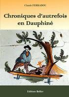 Couverture du livre « Chroniques d'autrefois en Dauphiné » de Claude Ferradou aux éditions Bellier
