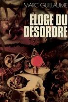 Couverture du livre « Eloge Du Desordre » de Marc Guillaume aux éditions Gallimard
