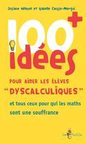 Couverture du livre « 100 idées ; pour aider les élèves «dyscalculiques» et tous ceux pour qui les maths sont une souffrance » de Josiane Helayel et Isabelle Causse-Mergui aux éditions Tom Pousse