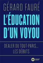 Couverture du livre « Dealer du Tout-Paris : les débuts ; l'éducation d'un voyou » de Gerard Faure aux éditions Nouveau Monde