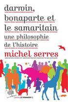Couverture du livre « Darwin, Bonaparte et le samaritain ; une philosophie de l'histoire » de Michel Serres aux éditions Le Pommier