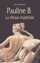 Couverture du livre « Pauline B. ; la Vénus impériale » de Paul Milleliri aux éditions Albiana