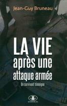 Couverture du livre « La vie après une attaque armée ; un survivant témoigne » de Jean-Guy Bruneau aux éditions Jcl