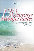 Couverture du livre « 130 histoires réconfortantes pour l'esprit, l'âme et le coeur » de Dan Clark aux éditions Octave