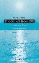 Couverture du livre « B. comme homère ; l'invention de Victor B. » de Sophie Rabau aux éditions Editions Anacharsis