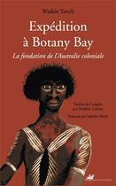 Couverture du livre « Expédition à Bbotany Bay ; la fondation de l'Australie coloniale » de Watkin Tench aux éditions Anacharsis