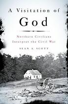 Couverture du livre « A Visitation of God: Northern Civilians Interpret the Civil War » de Scott Sean A aux éditions Oxford University Press Usa