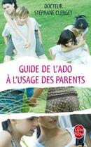 Couverture du livre « Guide de l'ado à l'usage des parents » de Clerget-S aux éditions Lgf