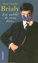 Couverture du livre « J'ai oublié de vous dire... » de Jean-Claude Brialy aux éditions Pocket